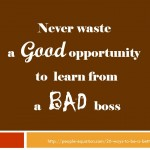 Quote-Never-Waste-a-Good-Opportunity-to-Learn-from-a-Bad-Boss
